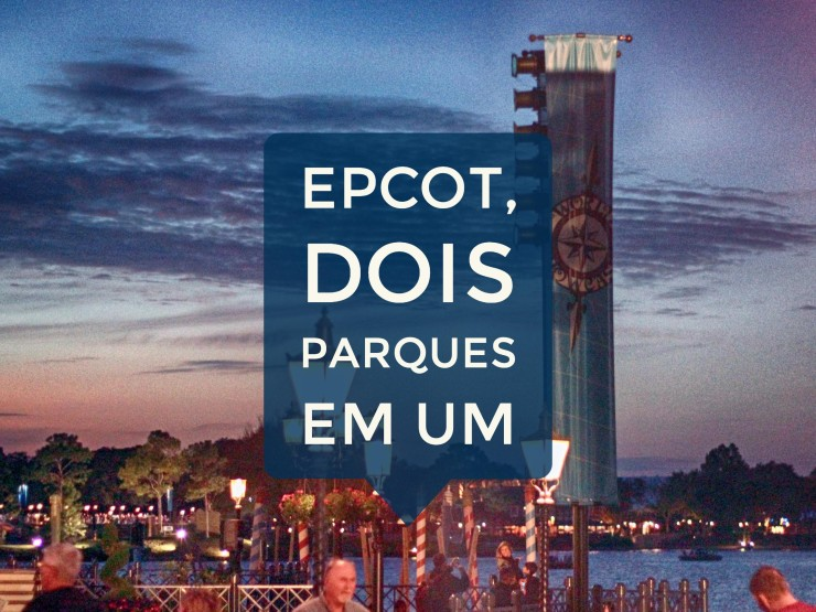 Epcot, o parque da Disney na Flórida que vale por dois