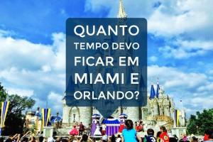 Quanto tempo devo ficar em Miami e Orlando?