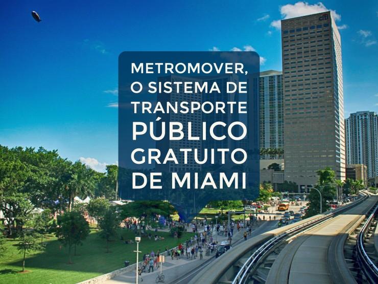 Metromover, o sistema de transporte público gratuito de Miami