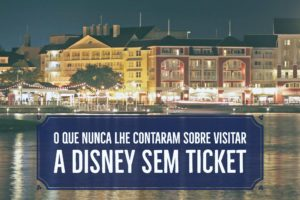 O que nunca lhe contaram sobre visitar a Disney sem ticket