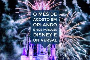 O mês de Agosto em Orlando e nos parques Disney e Universal