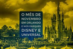O mês de Novembro em Orlando e nos parques Disney e Universal