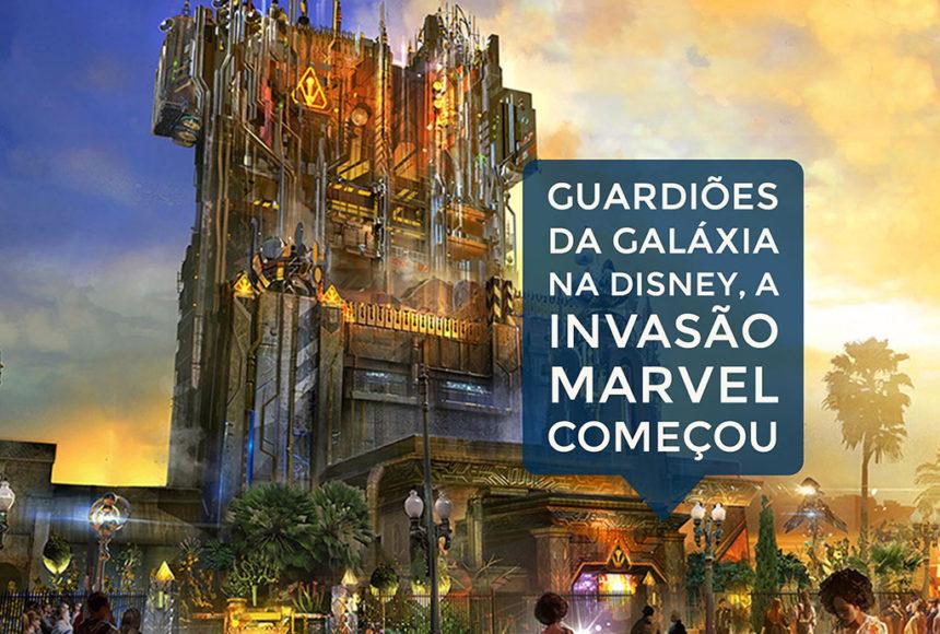 Guardiões da Galáxia na Disney, a invasão Marvel começou