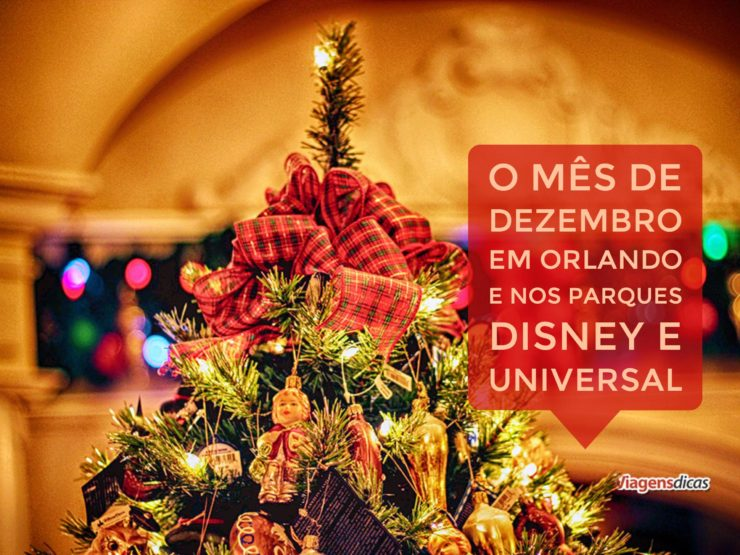 O mês de Dezembro em Orlando e nos parques Disney e Universal